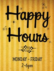 Happy Hour - Monday - Friday 2-6pm